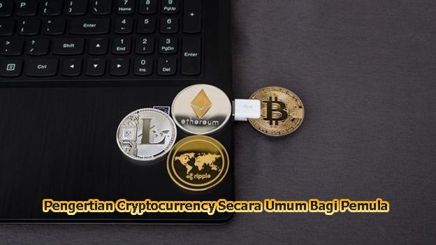 Pengertian Cryptocurrency Secara Umum Bagi Pemula