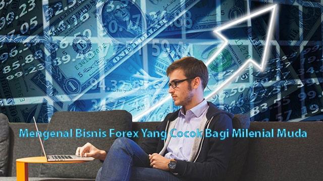 Mengenal Bisnis Forex Yang Cocok Bagi Milenial Muda